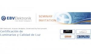"EBV - jornada - ""Certificación de Luminarias y Calidad de Luz""- iluminación- luz -CICAT - Osram- Bridgelux - Oxytech- Asselum -luminarias"